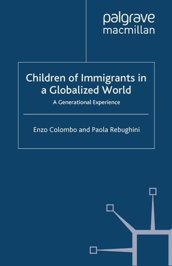 Children of Immigrants in a Globalized World - A Generational Experience ebook by E. Colombo,P. Rebughini