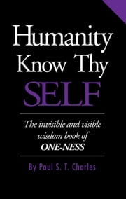 Humanity Know Thy SELF ebook by Charles, Paul S. T.