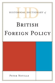 Historical Dictionary of British Foreign Policy ebook by Peter Neville