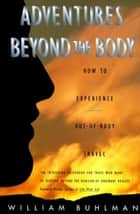 Adventures Beyond the Body ebook by William L. Buhlman