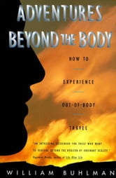 Adventures Beyond the Body - Proving Your Immortality Through Out-of-Body Travel ebook by William L. Buhlman