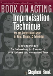 Book on Acting - Improvisation Technique for the Professional Actor in Film, Theater, and Television ebook by Stephen Book