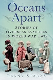 Oceans Apart - Stories of Overseas Evacuees in World War Two ebook by Penny Starns