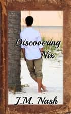 Discovering Nix - Discovery Series, #3 ebook by JM Nash