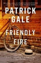 Friendly Fire ebook by Patrick Gale