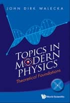 Topics in Modern Physics - Theoretical Foundations ebook by John Dirk Walecka