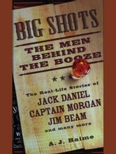 Big Shots - The Men Behind the Booze ebook by A.J. Baime