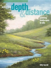 Achieving Depth & Distance: Painting Landscapes In Oils ebook by Gorrell, Kitty