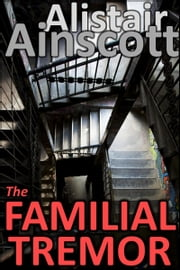 The Familial Tremor ebook by Alistair Ainscott