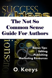 The Not So Common Sense Guide for Authors ebook by Omegia Keeys