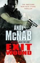 Exit Wound - (Nick Stone Book 12) ebook by Andy McNab