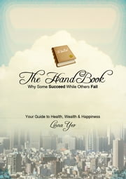 The Handbook: Life's guide to Wealth, Health & Happiness ebook by Linna Yeo