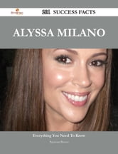 Alyssa Milano 201 Success Facts - Everything you need to know about Alyssa Milano ebook by Raymond Reeves