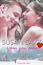 When You Came - The Real Men Series, #10 ebook by Susan Saxx