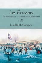 Les Écossais - The Pioneer Scots of Lower Canada, 1763-1855 ebook by Lucille H. Campey