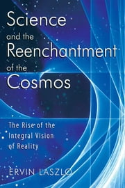 Science and the Reenchantment of the Cosmos - The Rise of the Integral Vision of Reality ebook by Ervin Laszlo