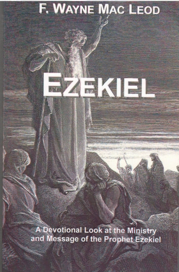 Ezekiel - A Devotional Look at the Ministry and Message of the Prophet Ezekiel ebook by F. Wayne Mac Leod