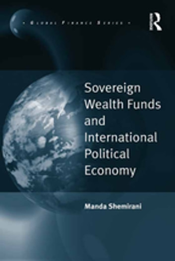 Sovereign Wealth Funds and International Political Economy ebook by Manda Shemirani