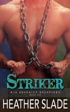 Striker - K19 Security Solutions, #6 ebook by Heather Slade