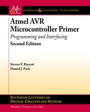Atmel AVR Microcontroller Primer: Programming and Interfacing, Second Edition ebook by Barrett, Steven F.