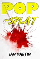 POP-splat ebook by Ian Martin