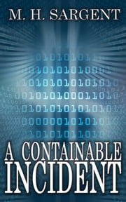 A Containable Incident (An MP-5 CIA Thriller, Book 7) ebook by M.H. Sargent