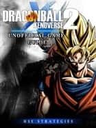 Dragonball Xenoverse 2 Unofficial Game Guide ebook by HSE Strategies