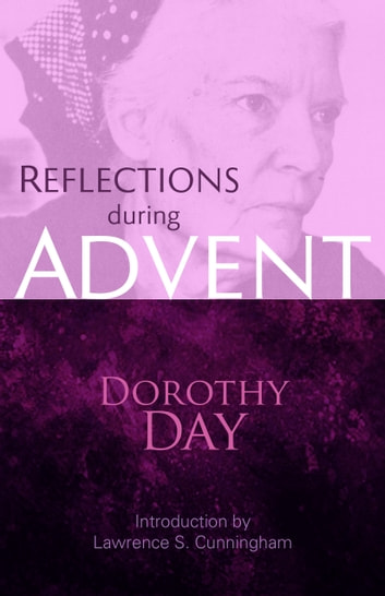 Reflections during Advent - Dorothy Day on Prayer, Poverty, Chastity, and Obedience ebook by Dorothy Day