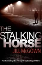 The Stalking Horse eBook by Jill McGown