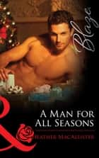 A Man for All Seasons (Mills & Boon Blaze) ebook by Heather MacAllister