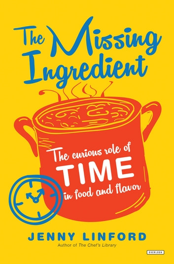 The Missing Ingredient - The Curious Role of Time in Food and Flavor ebook by Jenny Linford