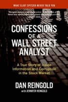 Confessions of a Wall Street Analyst - A True Story of Inside Information and Corruption in the Stock Market ebook by Daniel Reingold, Jennifer Reingold
