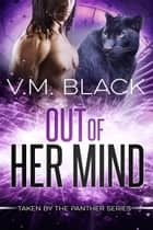 Out of Her Mind - Taken by the Panther #3 ebook by V. M. Black