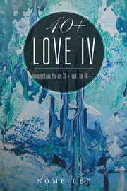 40+ Love IV - Fresh Love, You are 20+ and I am 40+... ebook by Nome Lee