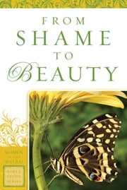 From Shame to Beauty (Women of the Word Bible Study Series) ebook by Marie Powers,Jane Hoyt