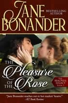 The Pleasure of the Rose - The MacNeil Legacy - Book One ebook by Jane Bonander
