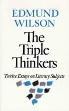 The Triple Thinkers ebook by Edmund Wilson