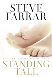 Standing Tall - How a Man Can Protect His Family ebook by Steve Farrar