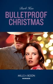 Bulletproof Christmas (Mills & Boon Heroes) (Crisis: Cattle Barge, Book 6) ekitaplar by Barb Han