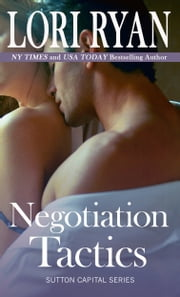 Negotiation Tactics - The Sutton Capital Series Book Four ebook by Lori Ryan