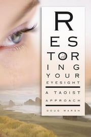 Restoring Your Eyesight - A Taoist Approach ebook by Doug Marsh,Thomas R. Quackenbush