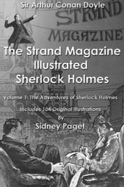 The Strand Magazine Illustrated Sherlock Holmes - Volume 1:  The Adventures of Sherlock Holmes ebook by Arthur Conan Doyle and Sidney Paget