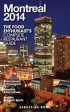 MONTREAL - 2014 (The Food Enthusiast's Complete Restaurant Guide) ebook by Sebastian Bond