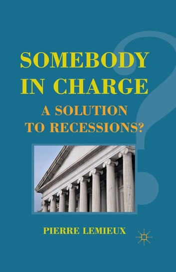 Somebody in Charge - A Solution to Recessions? ebook by P. Lemieux