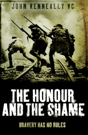 The Honour and the Shame ebook by John Kenneally Vc