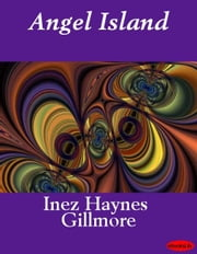 Angel Island ebook by Inez Haynes Gillmore