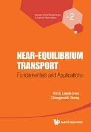 Near-Equilibrium Transport - Fundamentals and Applications ebook by Mark Lundstrom,Changwook Jeong