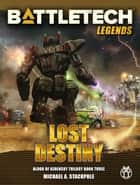 BattleTech Legends: Lost Destiny - Blood of Kerensky, Book Three ebook by Michael A. Stackpole