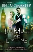 The Mech Who Loved Me - London Steampunk vampire romance ebook by Bec McMaster