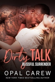 Dirty Talk, Blissful Surrender ebook by Opal Carew